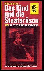 Meyer, Philippe:  Das Kind und die Staatsräson oder die Verstaatlichung der Familie. Ein historisch-soziologischer Essay. rororo 4734. rororo-aktuell.