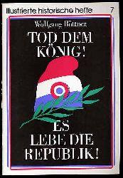 Büttner, Wolfgang:  Tod dem König! Es lebe die Republik! Illustrierte Historische Hefte 7.