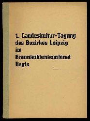 1. Landeskultur-Tagung des Bezirkes Leipzig im Braunkohlenkombinat Regis. Mitteilungsblatt des Bezirkstages und des Rates des Bezirks Leipzig.