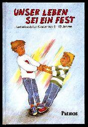 Frisch, Hermann-Josef:  Unser Leben sei ein Fest. Gebetbuch für Kinder von 9 - 13 Jahren.