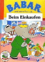 Brunhoff, Jean und Laurent Brunhoff:  Babar Und Seine Freunde. Beim Einkaufen.