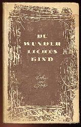 Du wunderliches Kind ... Bettine und Goethe. Aus dem Briefwechsel zwischen Goethe und Bettine von Arnim. Ausgewählt und eingeführt von Alfred Kantorowicz. Ost und West-Buchreihe 7.