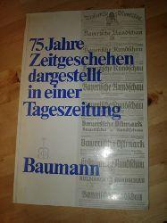 75 Jahre Zeitgeschehen dargestellt in einer Tageszeitung. 75 Jahr Zeitgeschen in der Bayerischen Rundsschau. 146 faksimilierte Zeitungseiten.