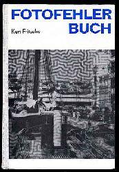 Fritsche, Kurt:  Fotofehlerbuch. Aufnahme Negativ Positiv