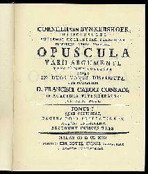 Bynkershoek, Cornelius van:  Opuscula varii argumenti, nunc primum collecta in duos tomus distributa. Cum praefatione Franz Carl Conradi.
