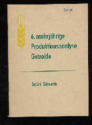 6. mehrjährige Produktionsanalyse Getreide. Bezirk Schwerin.