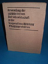 Anwendung der sozialistischen Betriebswirtschaft in der kooperativen Abteilung Pflanzenproduktion.