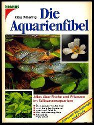 Wilkerling, Klaus:  Die Aquarienfibel. Alles über Fische und Pflanzen im Süßwasseraquarium.