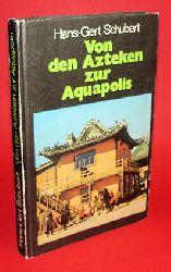 Schubert, Hans-Gert:  Von den Azteken zur Aquapolis. Unterwegs zwischen Tokio und Mexiko.