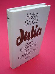 Schütz, Helga:  Julia oder Erziehung zum Chorgesang.