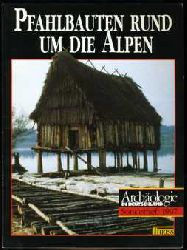 Schlichtherle, Helmut:  Pfahlbauten rund um die Alpen. Archäologie in Deutschland. Sonderheft 1997.