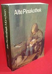 Alte Pinakothek München. Erläuterungen zu den ausgestellten Gemälden.