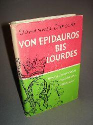 Leipoldt, Johannes:  Von Epidauros bis Lourdes. Bilder aus der Geschichte volkstümlicher Frömmigkeit.
