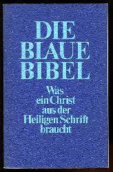 Die Blaue Bibel. Was ein Christ aus der Heiligen Schrift braucht.