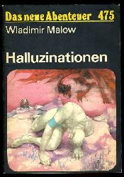 Malow, Wladimir:  Halluzinationen. Das neue Abenteuer 475.