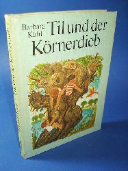 Kühl, Barbara:  Til und der Körnerdieb.