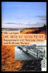 Lachauer, Ulla:  Die Brücke von Tilsit. Begegnungen mit Preußens Osten und Rußlands Westen. Rororo.