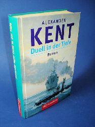 Kent, Alexander:  Duell in der Tiefe. Roman.