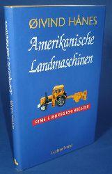 Hanes, Øivind:  Amerikanische Landmaschinen. Eine Liebesgeschichte.