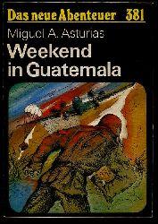 Asturias, Miguel Angel:  Weekend in Guatemala. Das neue Abenteuer 381.