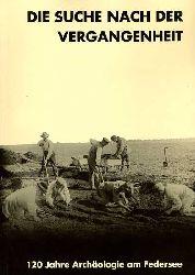 Keefer, Erwin:  Die Suche nach der Vergangenheit. 120 Jahre Archäologie am Federsee. Katalog zur Ausstellung.