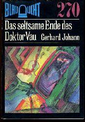 Johann, Gerhard:  Das seltsame Ende des Doktor Vau. Kriminalerzählung. Blaulicht 270.