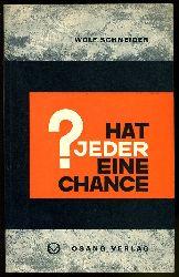 Schneider, Wolf:  Hat jeder eine Chance?