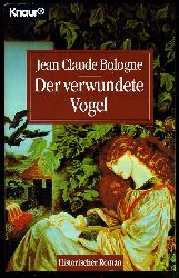 Bologne, Jean Claude:  Der verwundete Vogel. Historischer Roman.