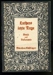 Luthers letzte Tage. Briefe und Dokumente. Münchner Lesebogen 61.