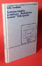 Anschütz, Felix:  Ärztliches Handeln. Grundlagen, Möglichkeiten, Grenzen, Widersprüche.