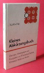 Koblischke, Heinz:  Kleines Abkürzungsbuch. Über 6500 Abkürzungen und Kurzwörter aus Wissenschaft, Technik, Wirtschaft, Politik und Kultur.