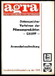 """Anwenderbeschreibung zum DV-Projekt """"DAVPP"""" Datenspeicher Verfahren der Pflanzenproduktion. Agra-Empfehlungen für die Praxis."""