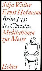 Walter, Silja und Ernst Hofmann:  Beim Fest des Christus. Meditationen zur Messe.