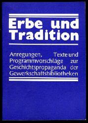 Erbe und Tradition. Anregungen, Texte und Programmvorschläge zur Geschichtspropaganda der Gewerkschaftsbibliotheken.