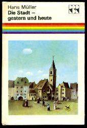 Müller, Hans:  Die Stadt - gestern und heute. Von den ersten Ansiedlungen bis zur Millionenstadt. Regenbogenreihe.