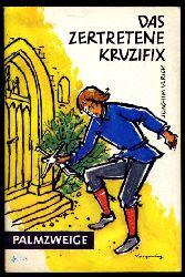 Ulrich, Joachim:  Das zertretene Kruzifix. Palmzweige 76.