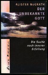 McGrath, Alister E.:  Der unbekannte Gott. Die Suche nach innerer Erfüllung.