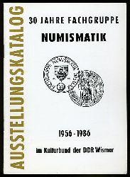 30 Jahre Fachgruppe Numismatik 1956-1986 im Kulturbund der DDR Wismar. Ausstellungskatalog