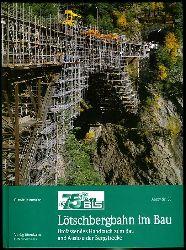 Jeanmaire, Claude:  Lötschbergbahn im Bau. Umfassendes Handbuch zum Bau und Ausbau der Bergstrecke. Archiv 58.