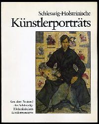 Schleswig-Holsteinische Künstlerporträts. Aus dem Bestand des Schleswig-Holsteinischen Landesmuseums. Kunst in Schleswig-Holstein Bd. 22.
