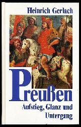 Gerlach, Heinrich:  Preussen. Aufstieg, Glanz und Untergang.