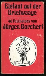 Borchert, Jürgen:  Elefant auf der Briefwaage. Feuilletons.