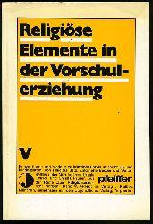 Betz, Felicitas, Antoinette Becker und Walter Kettler (Hrsg.):  Religiöse Elemente in der Vorschulerziehung. Zum Religionsunterricht morgen 5.
