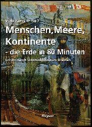 König, Viola (Hrsg.):  Menschen, Meere, Kontinente - die Erde in 80 Minuten. Erlebniswelt Übersee-Museum.