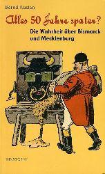 Kasten, Bernd:  Alles 50 Jahre später? Die Warheit über Bismarck und Mecklenburg.