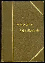 Swan, Annie Shepherd:  John Maitland. Eine Familiengeschichte. Autorisierte Übersetzung von Elise Eckert. Erster Band (und) Zweiter Band (in 1 Bd.).