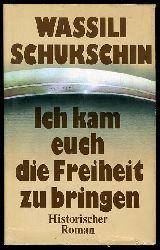 Schukschin, Wassili:  Ich kam euch die Freiheit zu bringen. Historischer Roman.
