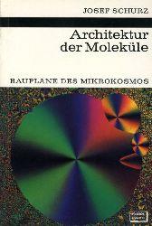 Schurz, Josef:  Architektur der Moleküle. Baupläne des Mikrokosmos. Kosmos. Gesellschaft der Naturfreunde. Die Kosmos Bibliothek 255.