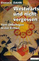Dahn, Daniela:  Westwärts und nicht vergessen. Vom Unbehagen in der Einheit.