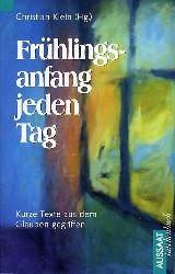 Klein, Christian (Hrsg.):  Frühlingsanfang jeden Tag. Kurze Texte aus dem Glauben gegriffen. ABCteam.